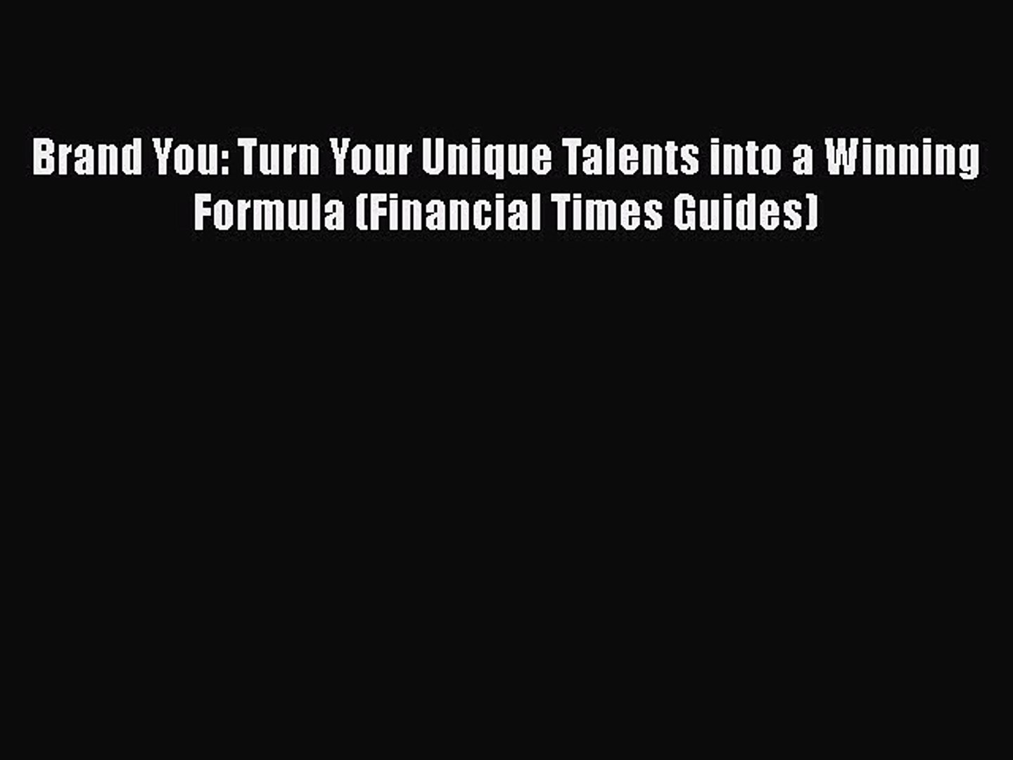Read Brand You: Turn Your Unique Talents into a Winning Formula (Financial Times Guides) Ebook