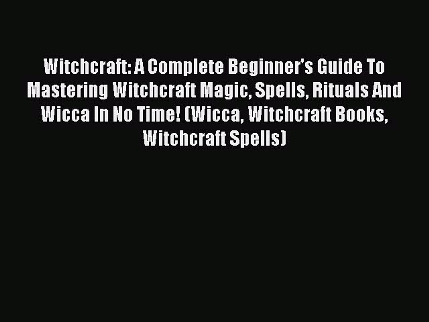 [PDF] Witchcraft: A Complete Beginner's Guide To Mastering Witchcraft Magic  Spells Rituals