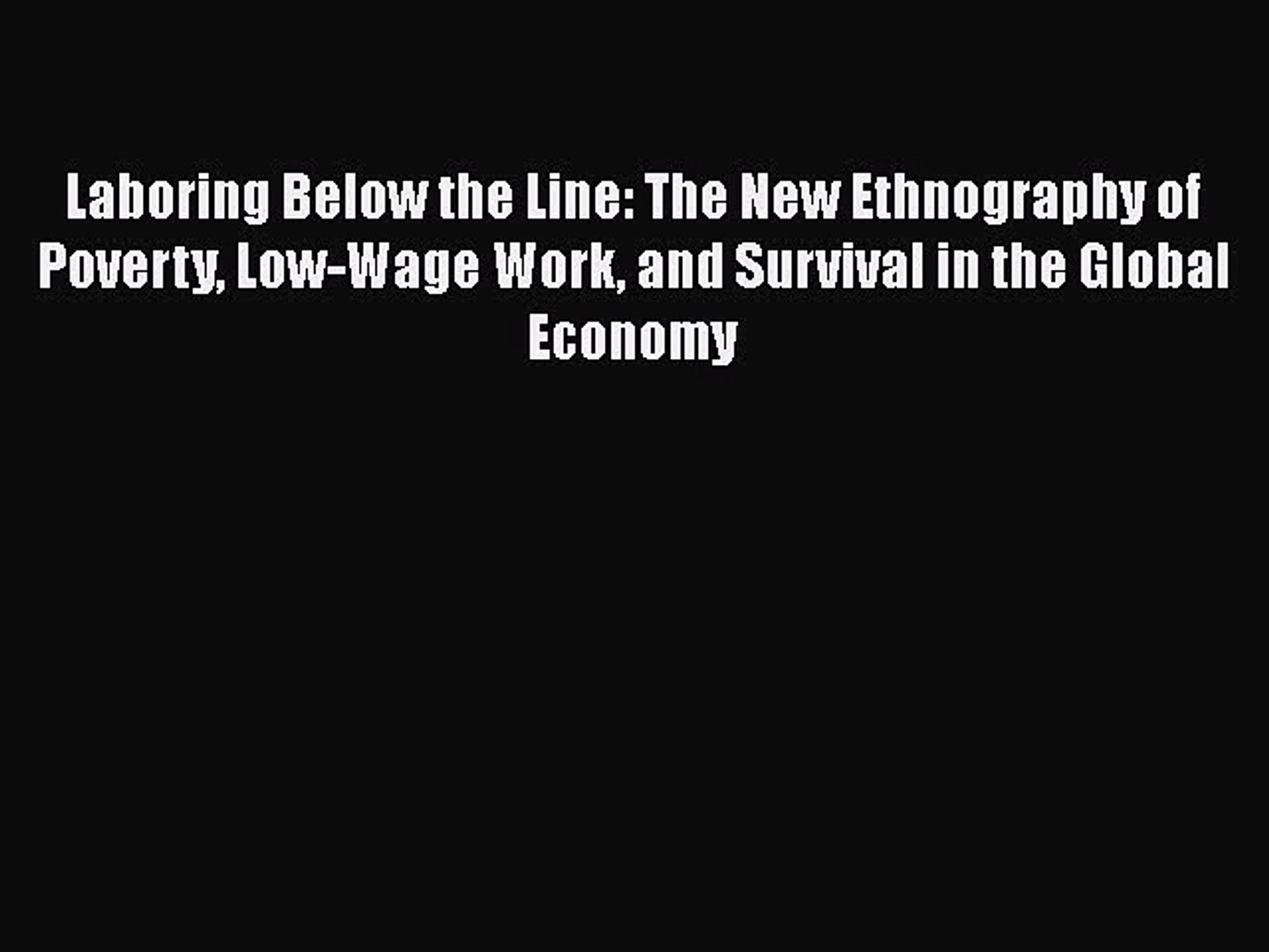 [Read] Laboring Below the Line: The New Ethnography of Poverty Low-Wage Work and Survival in