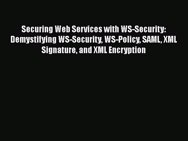 Read Securing Web Services with WS-Security: Demystifying WS-Security WS-Policy SAML XML Signature