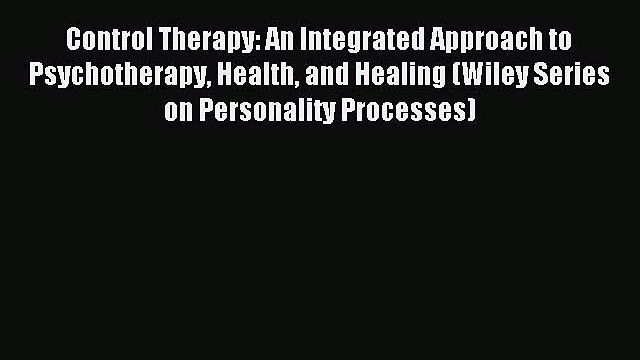 Read Control Therapy: An Integrated Approach to Psychotherapy Health and Healing (Wiley Series