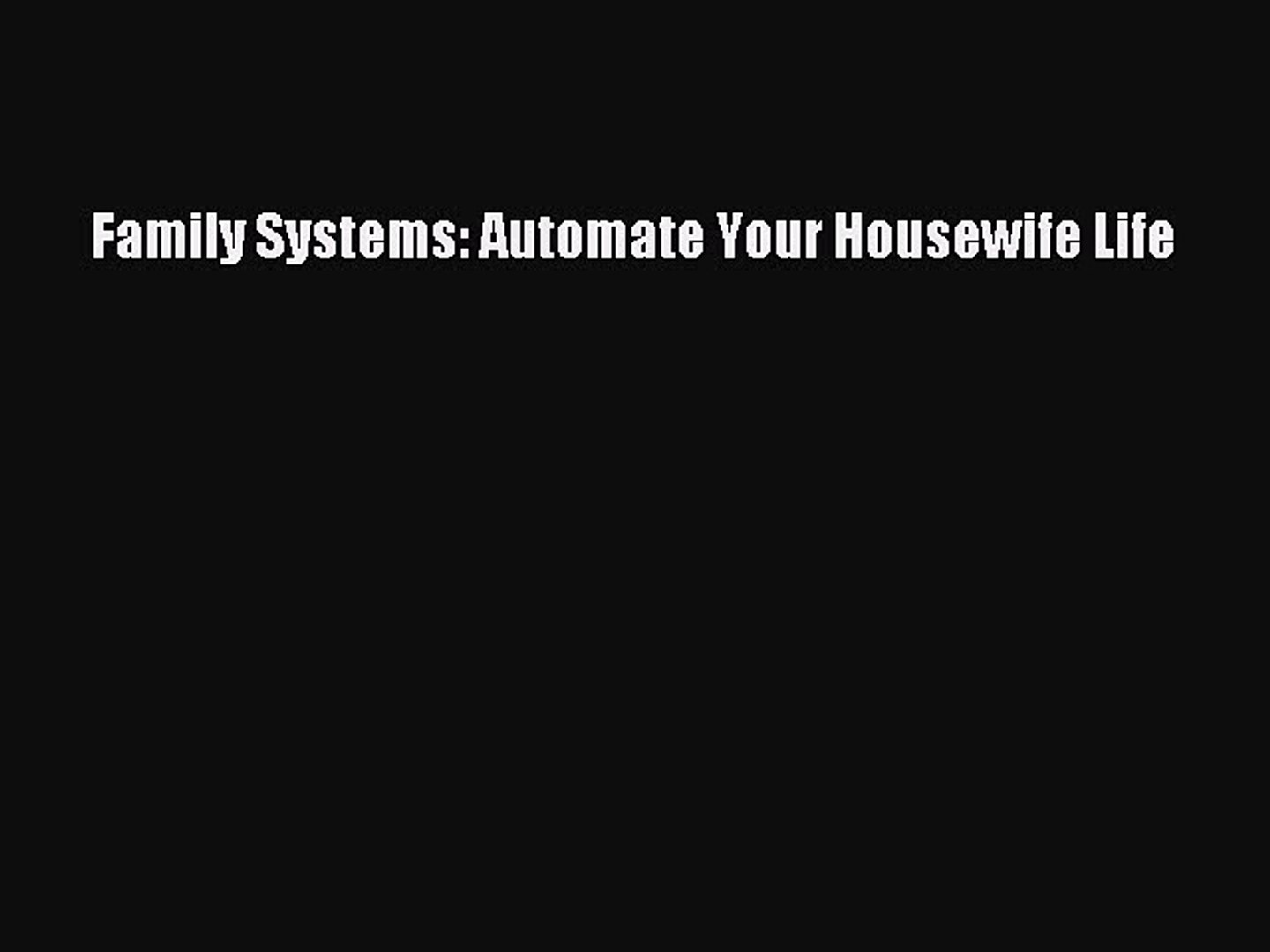 Download Family Systems: Automate Your Housewife Life Ebook Online