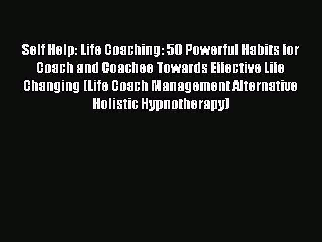 Read Self Help: Life Coaching: 50 Powerful Habits for Coach and Coachee Towards Effective Life