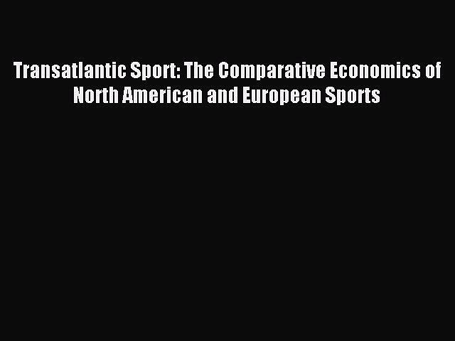 [PDF] Transatlantic Sport: The Comparative Economics of North American and European Sports