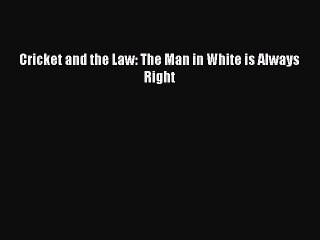 [PDF] Cricket and the Law: The Man in White is Always Right Read Full Ebook