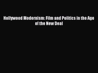 [PDF] Hollywood Modernism: Film and Politics in the Age of the New Deal Read Online
