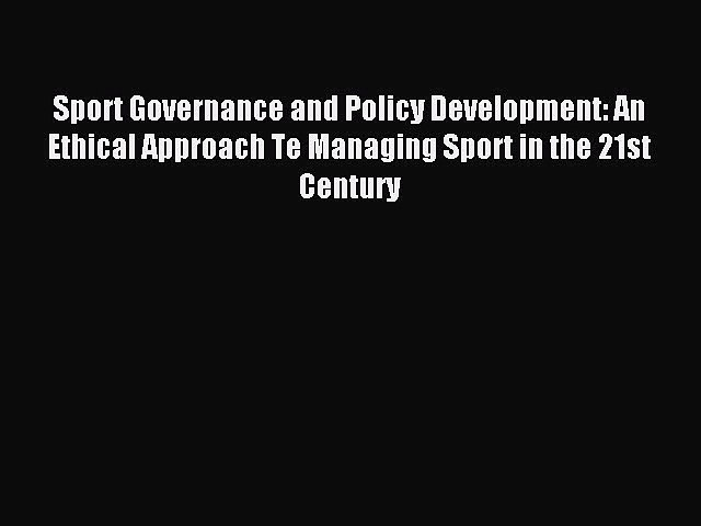 [PDF] Sport Governance and Policy Development: An Ethical Approach Te Managing Sport in the