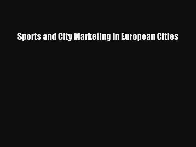[PDF] Sports and City Marketing in European Cities Read Full Ebook
