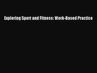 [PDF] Exploring Sport and Fitness: Work-Based Practice Download Online