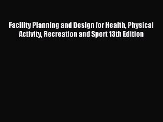 [PDF] Facility Planning and Design for Health Physical Activity Recreation and Sport 13th Edition