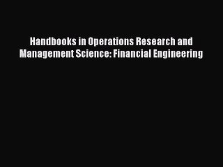 [PDF] Handbooks in Operations Research and Management Science: Financial Engineering Read Online