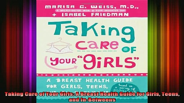 Free Full PDF Downlaod  Taking Care of Your Girls A Breast Health Guide for Girls Teens and InBetweens Full Free