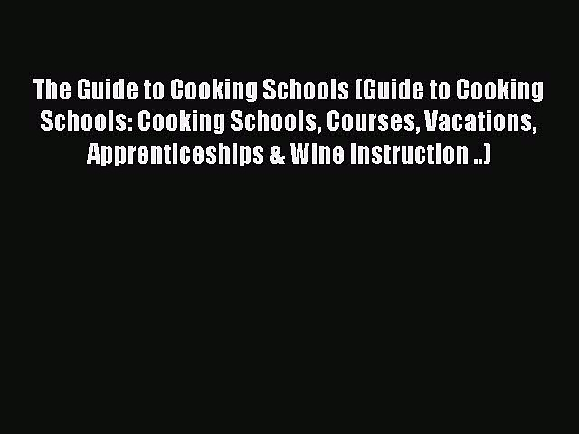 Read The Guide to Cooking Schools (Guide to Cooking Schools: Cooking Schools Courses Vacations