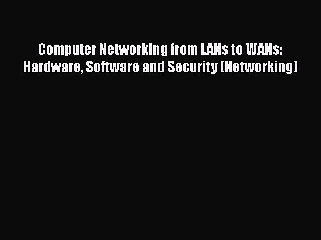 PDF Computer Networking from LANs to WANs: Hardware Software and Security (Networking) Free
