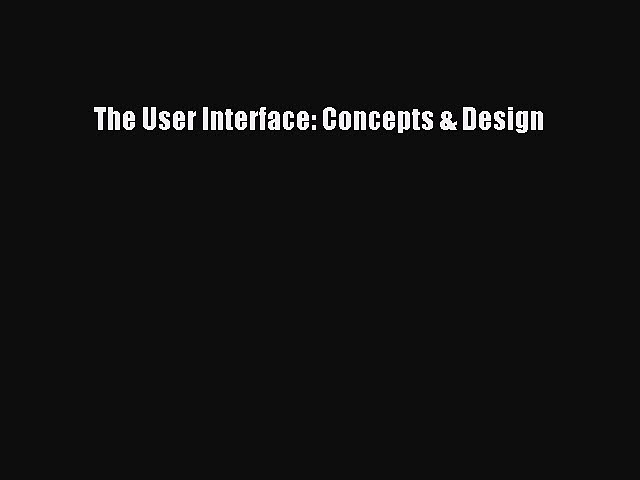 Download The User Interface: Concepts & Design PDF Online