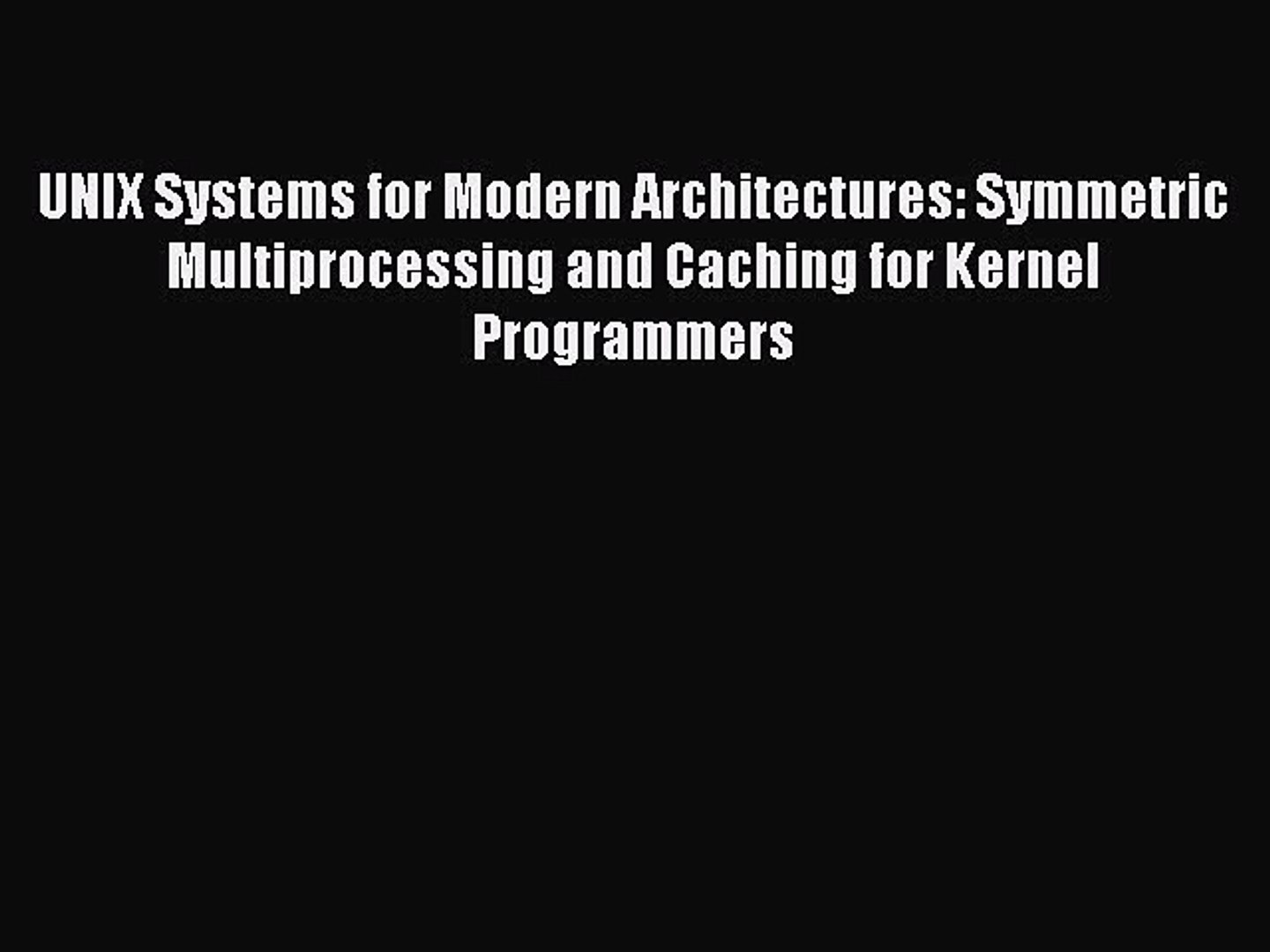 UNIX Systems for Modern Architectures Symmetric Multiprocessing and Caching for Kernel Programmers