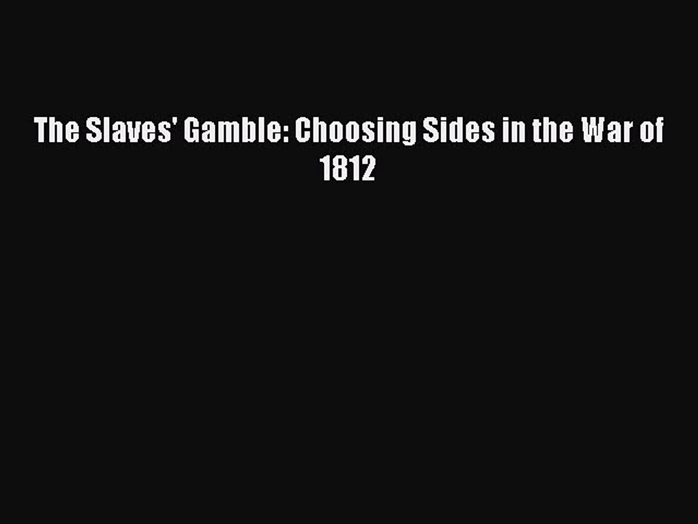 Read Books The Slaves' Gamble: Choosing Sides in the War of 1812 E-Book Free