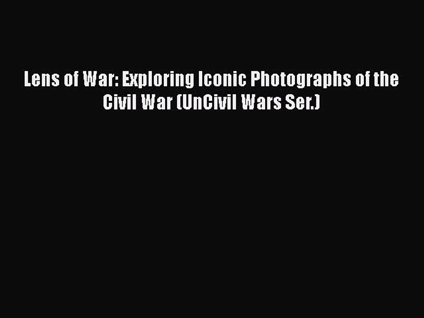 Read Books Lens of War: Exploring Iconic Photographs of the Civil War (UnCivil Wars Ser.) Ebook