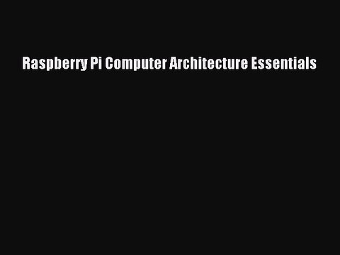 Download Raspberry Pi Computer Architecture Essentials Ebook Free