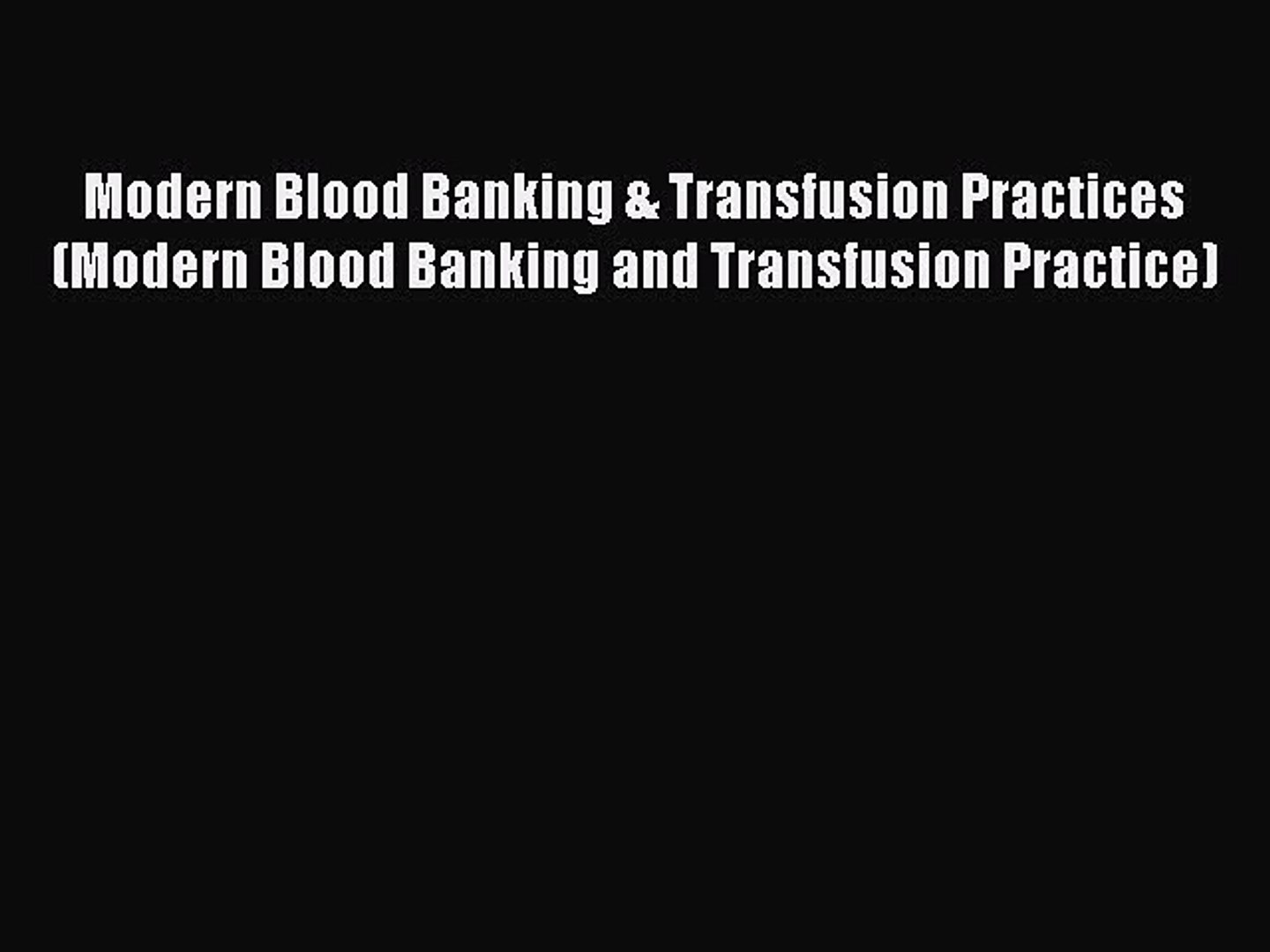 Read Modern Blood Banking & Transfusion Practices (Modern Blood Banking and Transfusion Practice