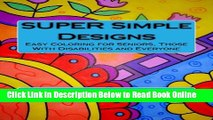 Read SUPER Simple Designs  An Adult Coloring Book with Easier Designs for Easier Coloring  Ebook