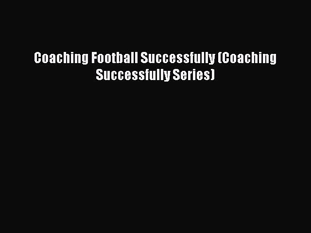 Read Coaching Football Successfully (Coaching Successfully Series) ebook textbooks
