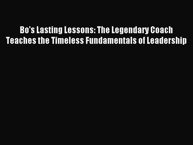 Read Bo's Lasting Lessons: The Legendary Coach Teaches the Timeless Fundamentals of Leadership
