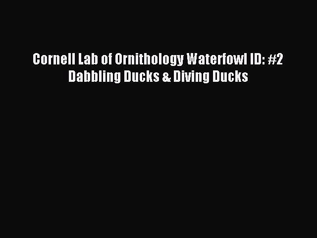 Read Cornell Lab of Ornithology Waterfowl ID: #2 Dabbling Ducks & Diving Ducks E-Book Download