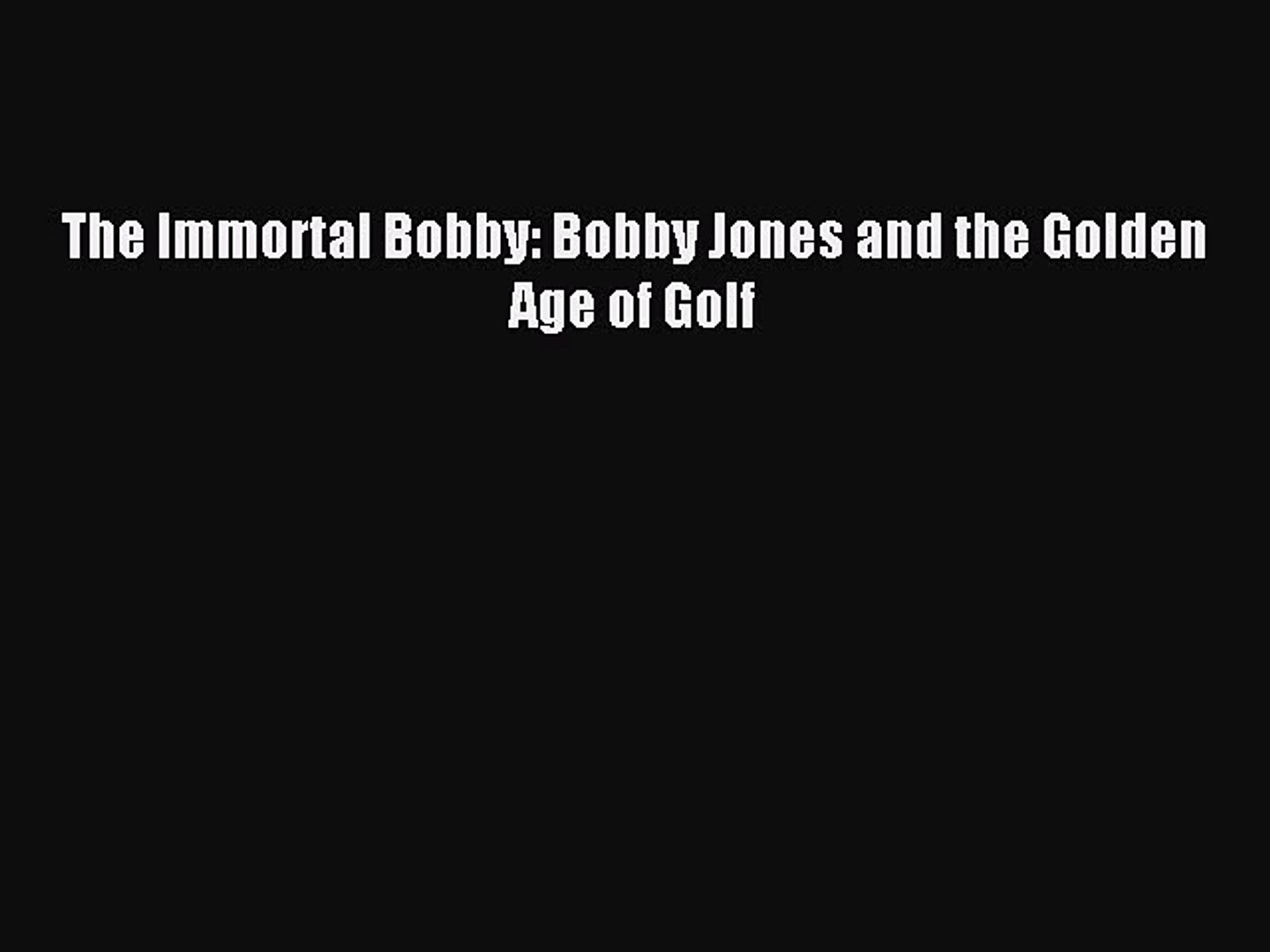 Read The Immortal Bobby: Bobby Jones and the Golden Age of Golf ebook textbooks
