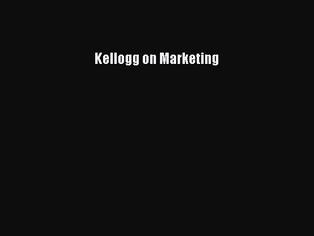 Read Kellogg on Marketing Ebook Free