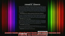 READ FREE FULL EBOOK DOWNLOAD  Zombie Banks How Broken Banks and Debtor Nations Are Crippling the Global Economy Full EBook