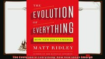 there is  The Evolution of Everything How New Ideas Emerge
