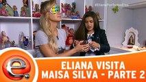 Eliana visita Maisa Silva - Parte 2