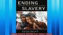 Popular book  Ending Slavery How We Free Todays Slaves