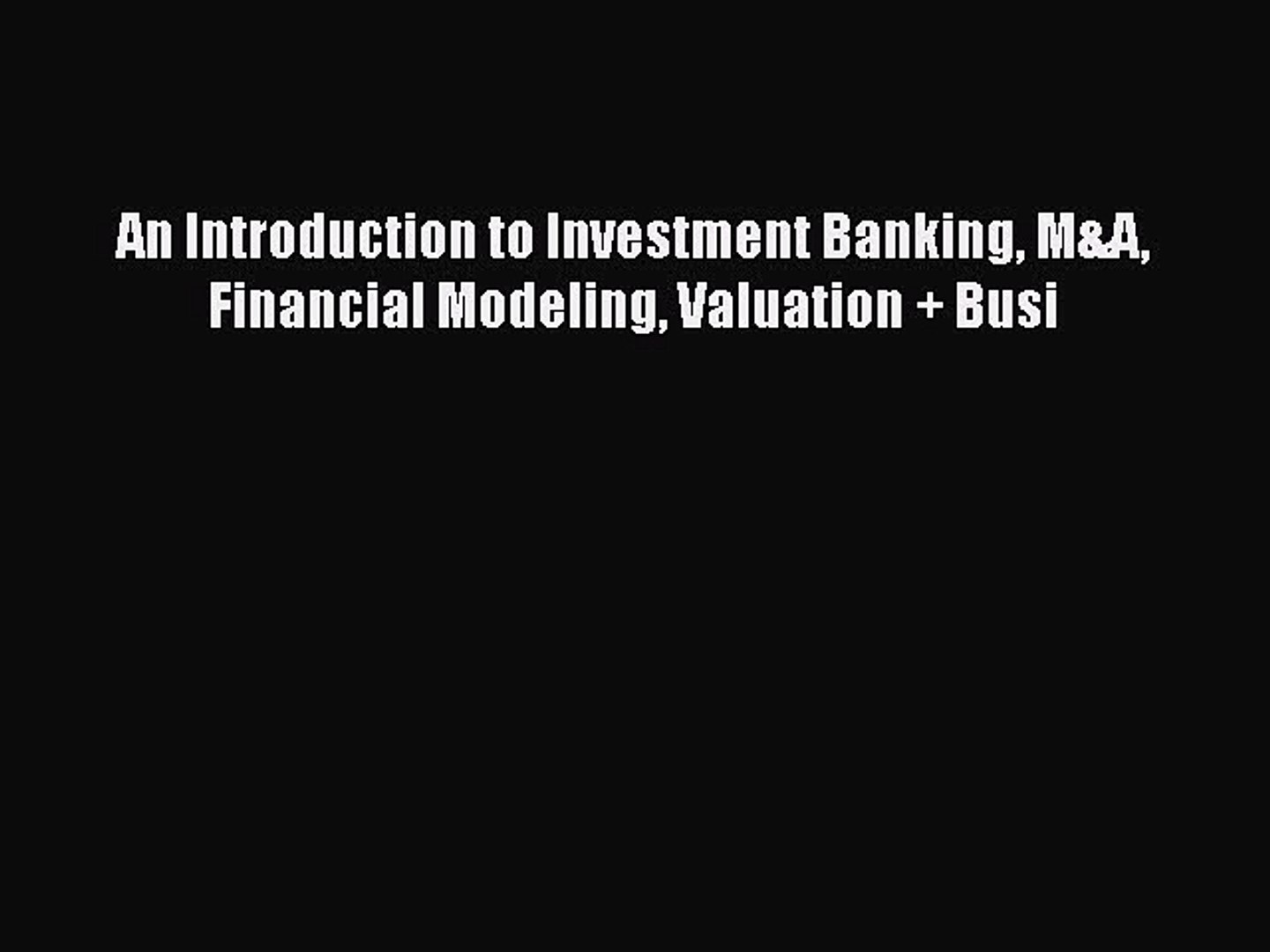 [Online PDF] An Introduction to Investment Banking M&A Financial Modeling Valuation + Busi