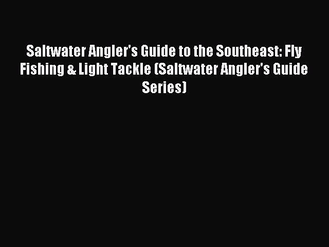 Read Saltwater Angler's Guide to the Southeast: Fly Fishing & Light Tackle (Saltwater Angler's
