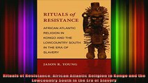 Free Full PDF Downlaod  Rituals of Resistance African Atlantic Religion in Kongo and the Lowcountry South in the Full Ebook Online Free