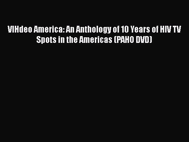 Read Books VIHdeo America: An Anthology of 10 Years of HIV TV Spots in the Americas (PAHO DVD)