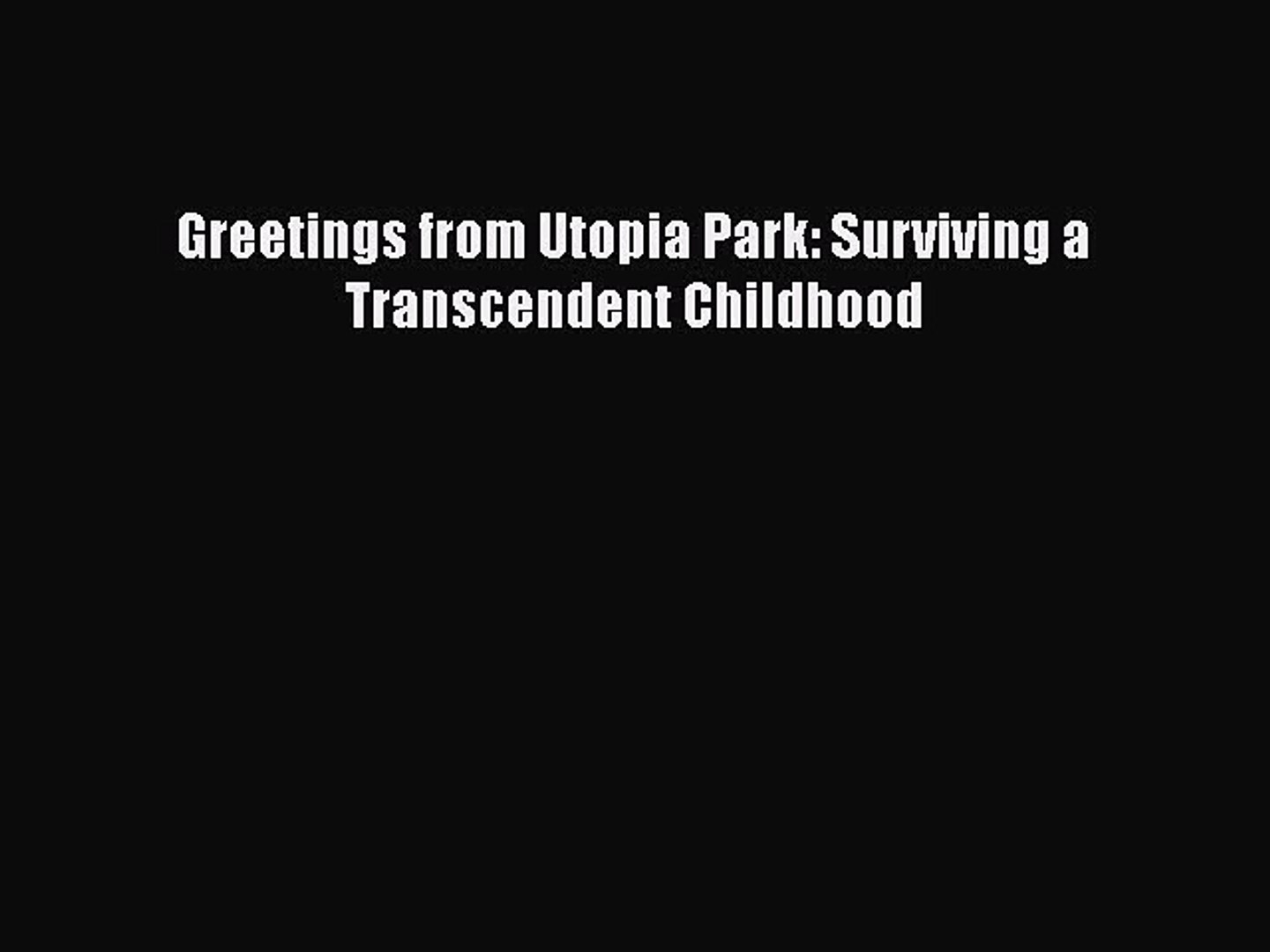 Surviving a Transcendent Childhood Greetings from Utopia Park