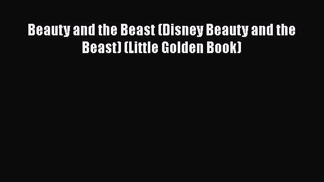 Download Beauty and the Beast (Disney Beauty and the Beast) (Little Golden Book) Ebook Online