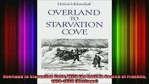 READ FREE FULL EBOOK DOWNLOAD  Overland to Starvation Cove With the Inuit in Search of Franklin 18781880 Heritage Full EBook