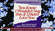 EBOOK ONLINE  You Know I Wouldnt Say This If I Didnt Love You How to Defend Yourself Against Verbal  BOOK ONLINE