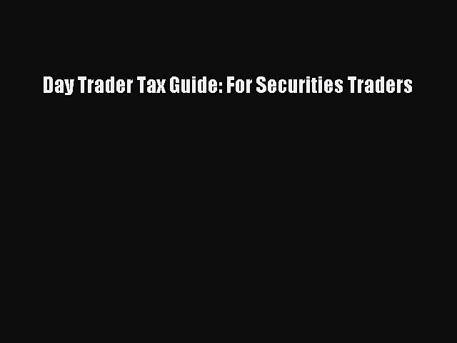 Read Day Trader Tax Guide: For Securities Traders PDF Free