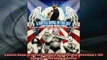 FREE DOWNLOAD  A Battle Royal in the Sky The Life and Death of Wrestlings 100 Greatest Gods and  FREE BOOOK ONLINE