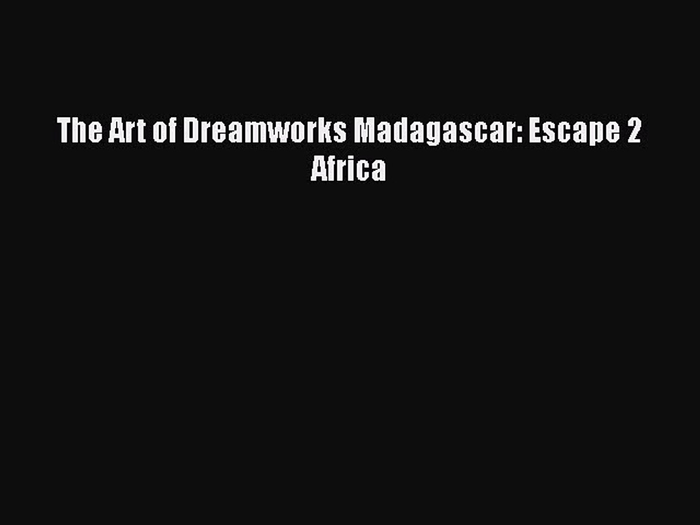 Pdf The Art Of Dreamworks Madagascar Escape 2 Africa Download Online Video Dailymotion