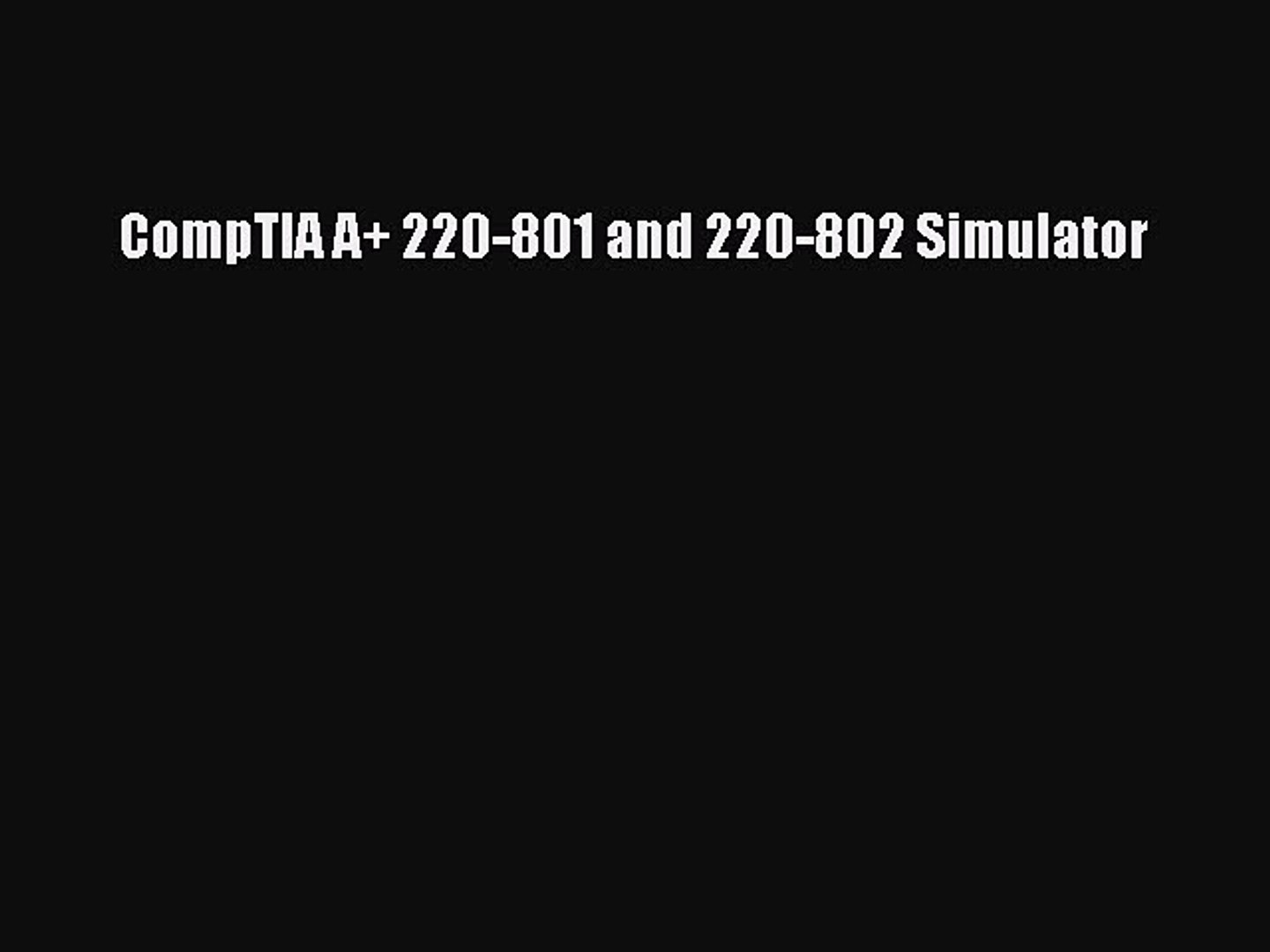 Download CompTIA A+ 220-801 and 220-802 Simulator PDF Online