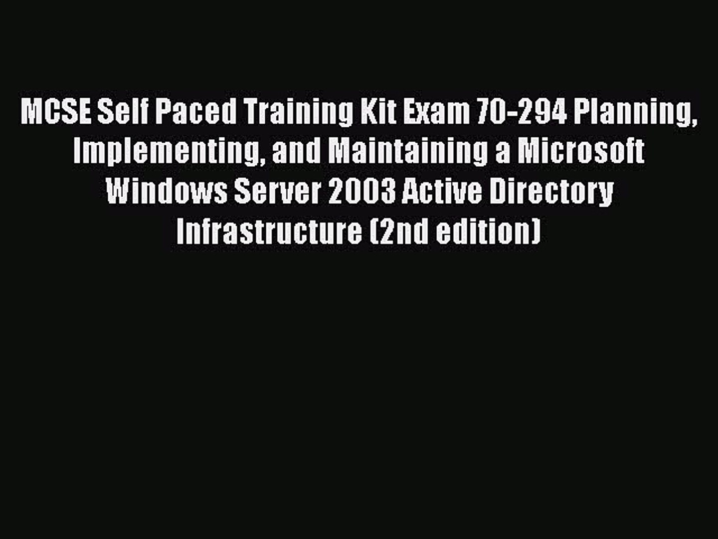 Read MCSE Self Paced Training Kit Exam 70-294 Planning Implementing and Maintaining a Microsoft