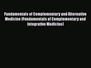 Read Book Fundamentals of Complementary and Alternative Medicine (Fundamentals of Complementary