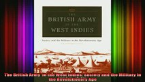 READ book  The British Army  in the West Indies Society and the Military in the Revolutionary Age Full EBook