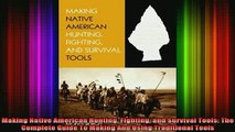 READ book  Making Native American Hunting Fighting and Survival Tools The Complete Guide To Making Full EBook